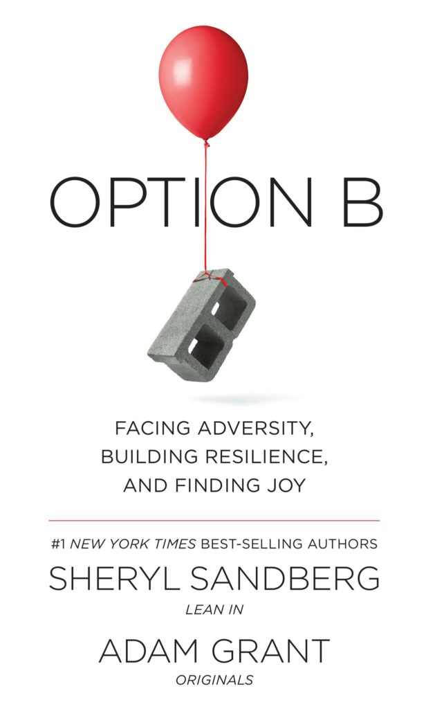 Option B: Facing Adversity, Building Resilience, Finding Joy, by Sheryl Sandberg and Adam Grant